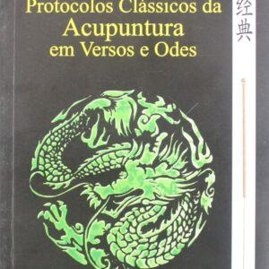 Protocolos Clássicos da Acupuntura em Versos e Odes